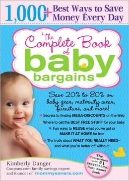 Complete Book of Baby Bargains, 2E: 1,000+ Best Ways to Save Money Every Day