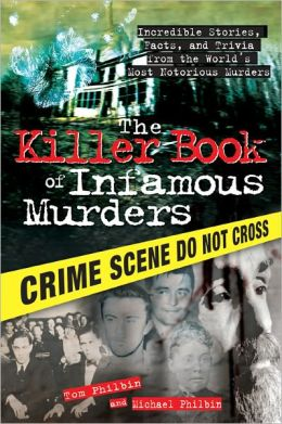 Killer Book of Infamous Murders: Incredible Stories, Facts, and Trivia from the World's Most Notorious Murders