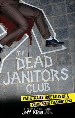 Dead Janitors Club: Pathetically True Tales of a Crime Scene Cleanup King