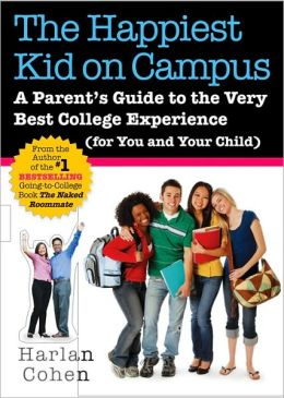 Happiest Kid on Campus: A Parent's Guide to the Very Best College Experience (for You and Your Child)