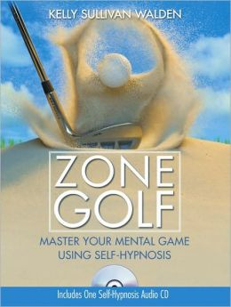 Zone Golf with CD: Master Your Mental Game Using Self-Hypnosis
