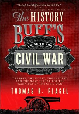 History Buff's Guide to the Civil War, 2E: The best, the worst, the largest, and the most lethal top ten rankings of the Civil War