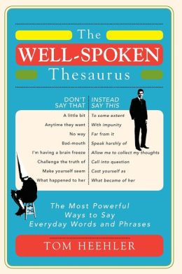 Well-Spoken Thesaurus: The Most Powerful Ways to Say Everyday Words and Phrases