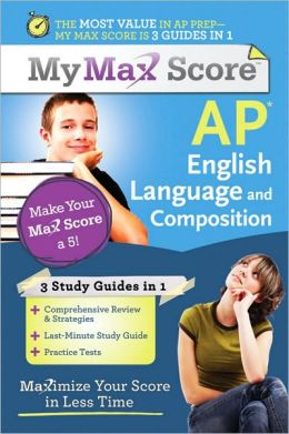 My Max Score AP English Language and Composition: Maximize Your Score in Less Time