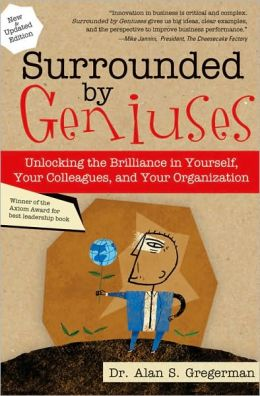 Surrounded by Geniuses: Unlocking the Brilliance in Yourself, Your Colleagues, and Your Organization