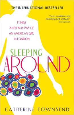 Sleeping Around: Flings and Faux Pas of an American Girl in London