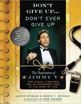 Don't Give Up...Don't Ever Give Up: The Inspiration of Jimmy V--One Coach, 11 Minutes, and an Uncommon Look at the Game of Life