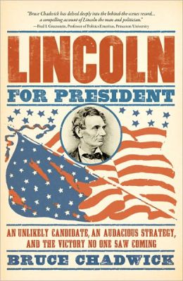 Lincoln for President: An Unlikely Candidate, An Audacious Strategy, and the Victory No One Saw Coming