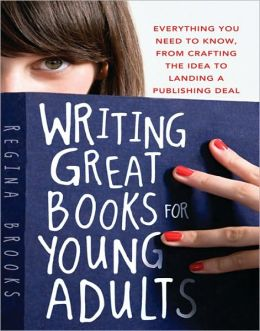 Writing Great Books for Young Adults: Everything You Need to Know, from Crafting the Idea to Landing a Publishing Deal