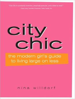 City Chic: The Modern Girl's Guide to Living Large on Less