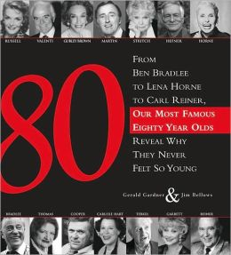 80: 80 Famous People in Their Eighties Talk About How They Got There and Live There