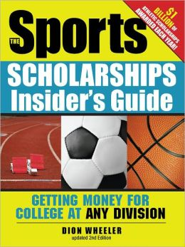 The Sports Scholarships Insider's Guide: Getting Money for College at Any Division (PagePerfect NOOK Book)