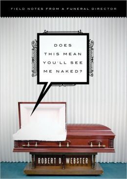 Does This Mean Youll See Me Naked?: A Funeral Director