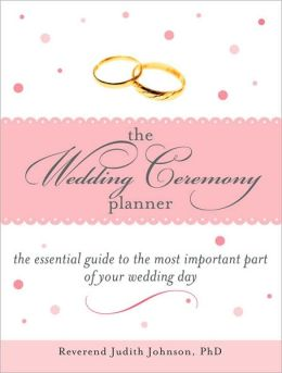 The Wedding Ceremony Planner: The Essential Guide to the Most Important Part of Your Wedding Day ...