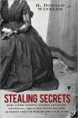 Book Cover Image. Title: Stealing Secrets:  How a Few Daring Women Deceived Generals, Impacted Battles and Altered the Course of the Civil War, Author: H. Donald Winkler