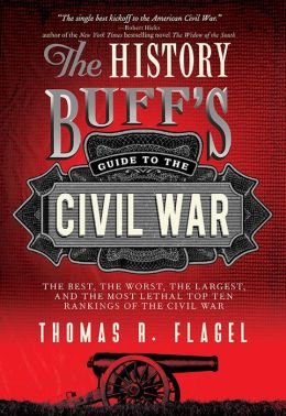 History Buff's Guide to the Civil War: The best, the worst, the largest, and the most lethal top ten rankings of the Civil War
