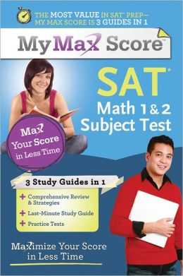 My Max Score SAT Math 1 & 2 Subject Test: Maximize Your Score in Less Time