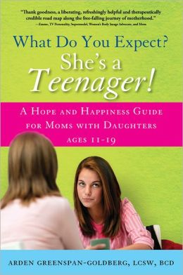 What Do You Expect? She's a Teenager!: A Hope and Happiness Guide for Moms with Daughters Ages 11 ? 19