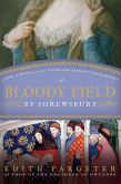 Book Cover Image. Title: Bloody Field by Shrewsbury:  A King, a Prince, and the Knight Who Betrayed Their Dynasty, Author: Edith Pargeter