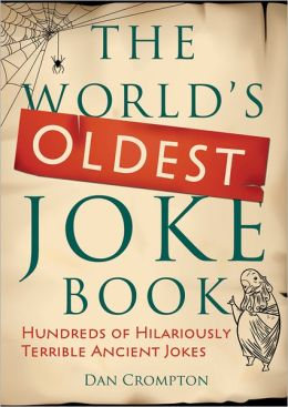 World's Oldest Joke Book: Hundreds of Hilariously Terrible Ancient Jokes
