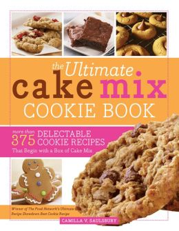 Ultimate Cake Mix Cookie Book: More Than 375 Delectable Cookie Recipes That Begin with a Box of Cake Mix