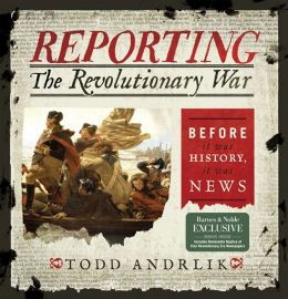 Reporting the Revolutionary War: Before It Was History, It Was News (PagePerfect NOOK Book)