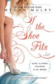 Book Cover Image. Title: If the Shoe Fits, Author: Megan Mulry