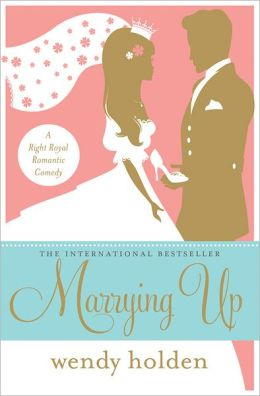 Marrying Up: A Right Royal Romantic Comedy