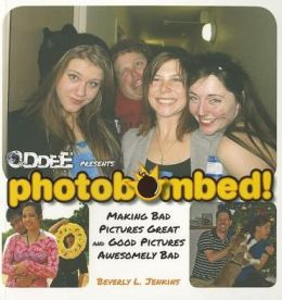 Photobombed!: Making Bad Pictures Great and Good Pictures Awesomely Bad