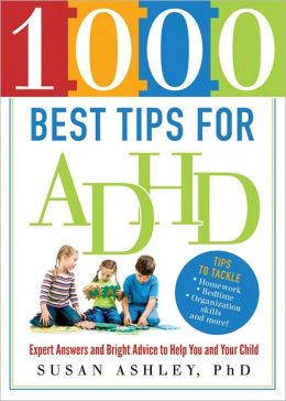 1000 Best Tips for ADHD: Expert Answers and Bright Advice to Help You and Your Child