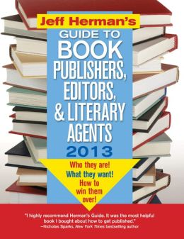 Jeff Herman's Guide to Book Publishers, Editors, and Literary Agents 2013, 23E: Who They Are! What They Want! How to Win Them Over!