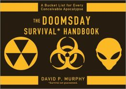 Doomsday Survival Handbook: Bucket Lists for Every Conceivable Apocalypse