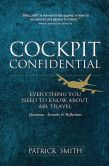 Book Cover Image. Title: Cockpit Confidential:  Everything You Need to Know About Air Travel: Questions, Answers, and Reflections, Author: Patrick Smith