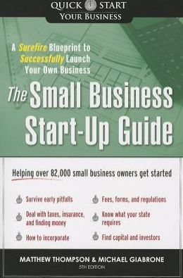 Small Business Start-Up Guide, 5E: A Surefire Blueprint to Successfully Launch Your Own Business
