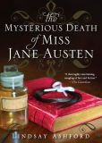 Book Cover Image. Title: Mysterious Death of Miss Jane Austen, Author: Lindsay Ashford