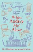 Book Cover Image. Title: When Audrey Met Alice, Author: Rebecca Behrens