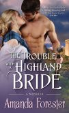 Book Cover Image. Title: The Trouble with a Highland Bride:  A Novella, Author: Amanda Forester