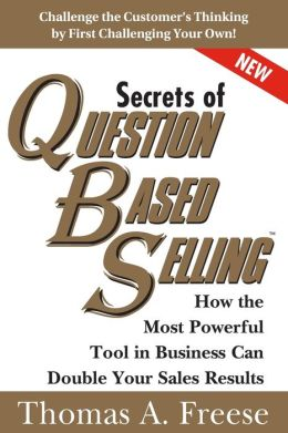 Secrets of Question-Based Selling, 2E: How the Most Powerful Tool in Business Can Double Your Sales Results