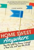 Book Cover Image. Title: Home Sweet Anywhere:  How We Sold Our House, Created a New Life, and Saw the World, Author: Lynne Martin
