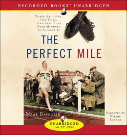 The Perfect Mile: Three Atheletes, One Goal and Less than Four Minutes to Achieve It