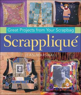 Scrapplique: Great Projects from Your Scrapbag