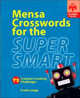 Mensa Crosswords for the Super Smart: 72 Cranium-Crushing Challenges