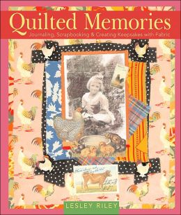 Quilted Memories: Journaling, Scrapbooking and Creating Keepsakes with Fabric