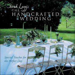 Sarah Lugg's The Handcrafted Wedding: Special Touches for the Perfect Day Sarah Lugg