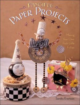 Fanciful Paper Projects: Making Your Own Posh Little Follies