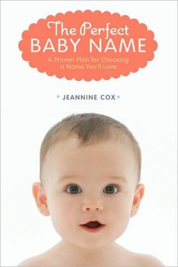 The Perfect Baby Name: A Proven Plan for Choosing a Name You'll Love
