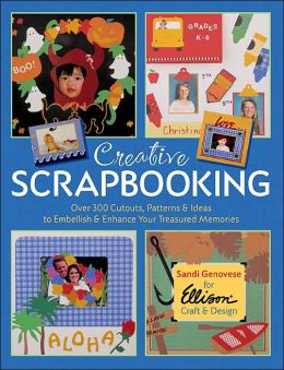 Creative Scrapbooking: Over 300 Cutouts, Patterns & Ideas to Embellish & Enhance Your Treasured Memories