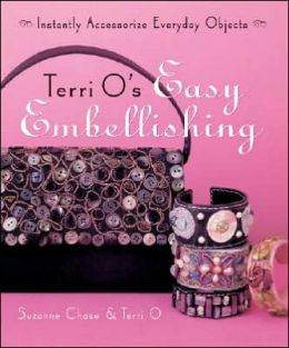 Terri O's Easy Embellishing: Instantly Accessorize Everyday Objects