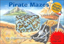 Amazing Magic Mazes: Pirate Mazes: A Swashbuckling Adventure