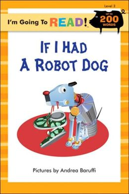 I'm Going to Read!: If I Had a Robot Dog, Level 3